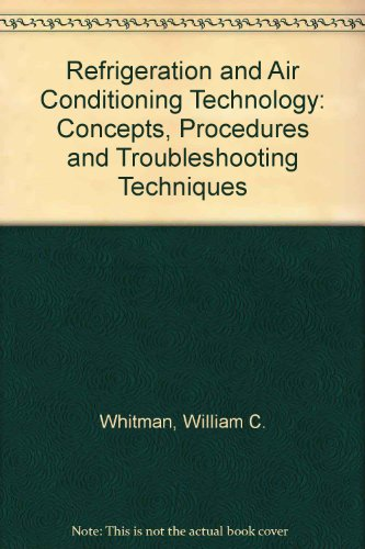 Refrigeration and Air Conditioning Technology: Concepts, Procedures and Troubleshooting Techniques (9780534984007) by Whitman, William C; Johnson, William M