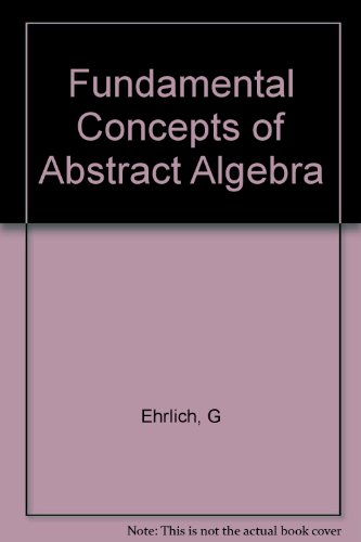 9780534984588: Fundamental concepts of abstract algebra (The Prindle, Weber & Schmidt series in advanced mathematics)