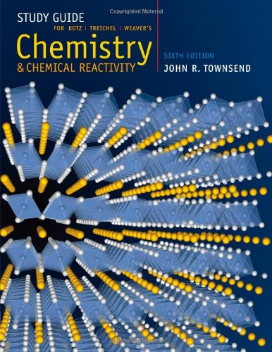 Study Guide for Kotz/Treichel/Weaver's Chemistry and Chemical Reactivity, 6th (0534998518) by Kotz, John C.; Treichel, Paul M.; Weaver, Gabriela C.