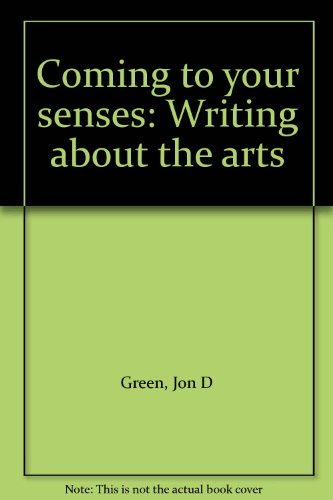 Coming to your senses: Writing about the arts: Green, Jon D