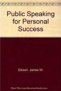 Public Speaking for Personal Success: Gibson, James W.
