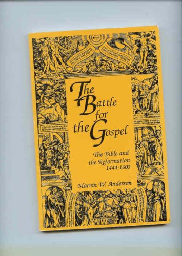 The Battle For the Gospel, The Bible & the Reformation 1444-1600: Anderson, Marvin W.