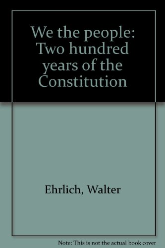 We the people: Two hundred years of the Constitution: Ehrlich, Walter