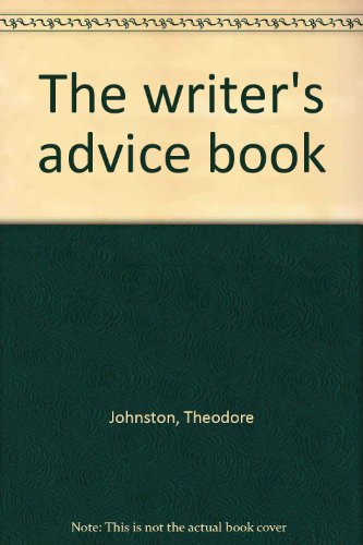 The writer's advice book: Johnston, Theodore