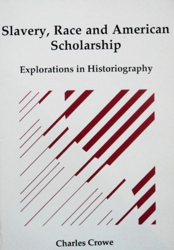 Slavery, Race and American Scholarship: Explorations in: Crowe, Charles Robert