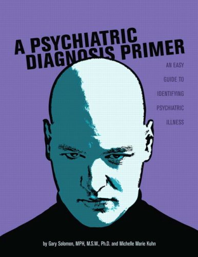 A Psychiatric Diagnosis Primer: An Easy Guide to Identifying Psychiatric Illness (2nd Edition) (053609196X) by Solomon, Gary