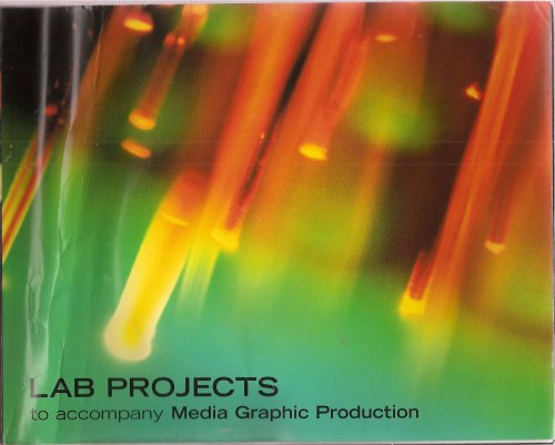 Lab Projects to Accompany Media Graphic Production: Excerpts taken from: