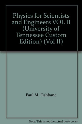 Physics for Scientists and Engineers VOL II (University of Tennessee Custom Edition) (Vol II) (0536129797) by Paul M. Fishbane; Stephen G. Gasiorowicz; Stephen T. Thornton