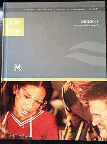 EDU 290, EDU 229 SCIENCE K-8 An Integrated Approach, 11th Edition (A Custom Edition for Rio Salado ...