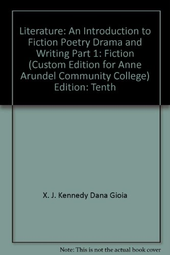 9780536232274: Literature:An Introduction to Fiction, Poetry, Drama, and Writing Part 1:Fiction FOR ANNE ARUNDEL COMMUNITY COLLEGE