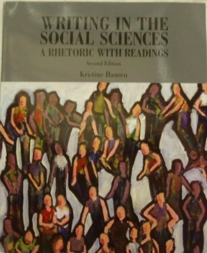 Writing in the Social Sciences: A Rhetoric with Readings: Kristine hansen