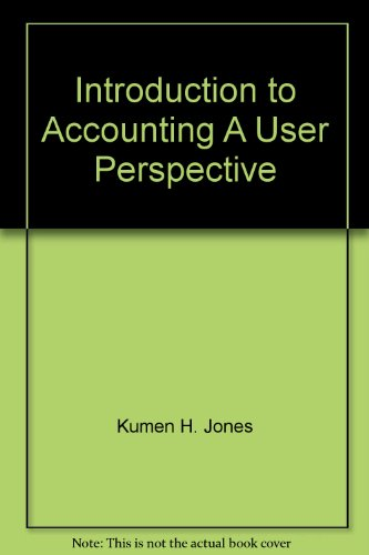 Introduction to Accounting A User Perspective: Kumen H. Jones