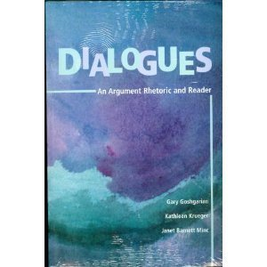 Dialogues: An Argument Rhetoric and Reader: Goshgarian, Gary; Krueger, Kathleen; Minc, Janet ...
