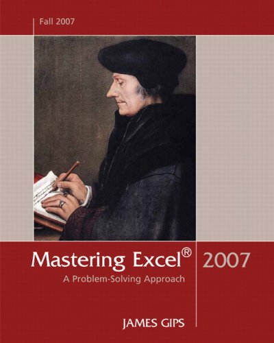 Mastering Excel 2007: A Problem-Solving Approach: James Gips