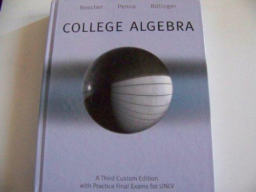COLLEGE ALGEBRA (With Practice Final Exams For: Beecher / Penna