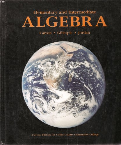 Elementary and Intermediate Algebra, Custom Edition for: Gillespie, Jordan Carson