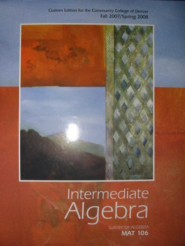 Intermediate Algebra MAT 106 (Custom Edition for the Community College of Denver Fall 2007 / ...