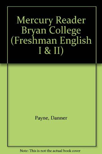 Mercury Reader Bryan College (Freshman English I: Payne, Danner