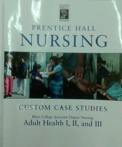 9780536557889: Prentice Hall Nursing: Custom Case Studies (Blinn College Associate Degree Nursing Adult Health I, II and III)