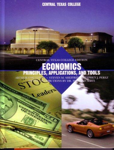 Economics Principles, Applications and Tools (Central Texas College Edition): Arthur O'Sullivan ...