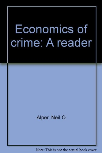 Economics of crime: A reader: Neil O Alper