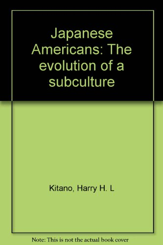Japanese Americans: The evolution of a subculture: Harry H. L