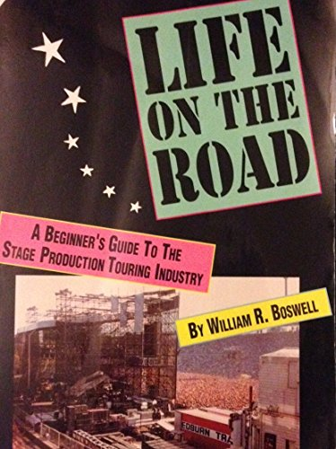 Life on the Road: A Beginner's Guide to the Stage Production Industry: Boswell, William