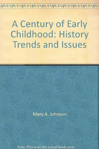 A century of early childhood: History, trends,: Mary A. Johnson