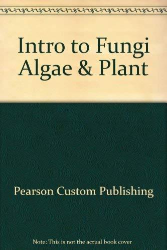 Introduction to Fungi, Algae and Plants: Pearson Custom Publishing