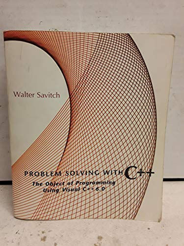 Problem Solving With C++: The Object of Programming Using Visual C++ 6.0: Walter Savitch
