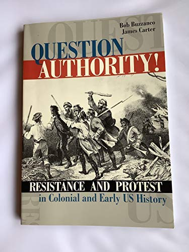 9780536636638: Question Authority! Reistance and Protest in Colonial and Early US History