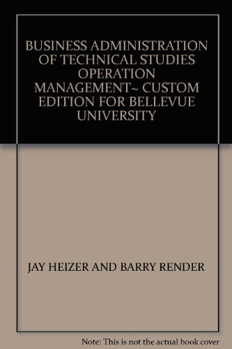 BUSINESS ADMINISTRATION OF TECHNICAL STUDIES OPERATION MANAGEMENT~ CUSTOM EDITION FOR BELLEVUE ...