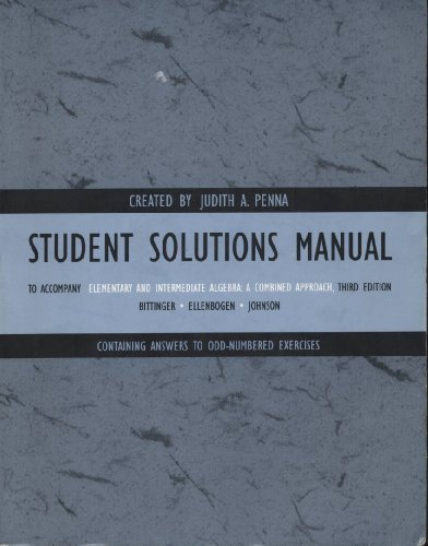 STUDENT SOLUTIONS MANUAL To Accompany Elementary and Intermediate Algebra: A Combined Approach, Third Edition (9780536677822) by Judith A. Pella; Bittinger; Ellenbogen; Johnson