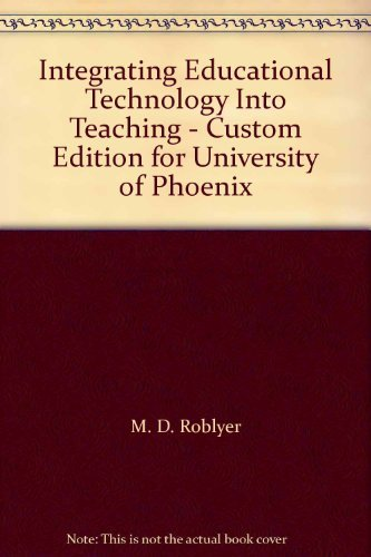 Integrating Educational Technology Into Teaching - Custom: M. D. Roblyer,