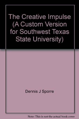 The Creative Impulse (A Custom Version for Southwest Texas State University): Dennis J. Sporre