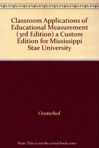 Classroom Applications of Educational Measurement, 3rd Edition: A Custom Edition for Mississippi ...