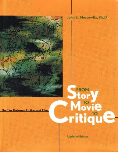 From Story to Movie to Critique: The Ties Between Fiction and Film - Updated Edition: Ph.D. John E....