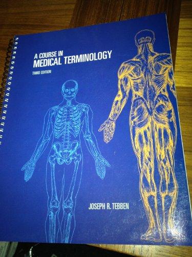 A Course in Medical Terminology, 3rd Edition: Tebben, Joseph