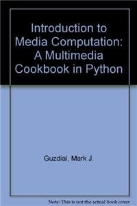 Introduction to Media Computation: A Multimedia Cookbook in Python: Guzdial, Mark J.