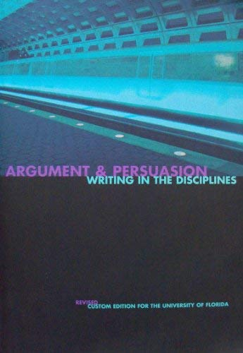 9780536806048: Argument & Persuasion Writing in the Disciplines (Custom Edition for the University of Florida)