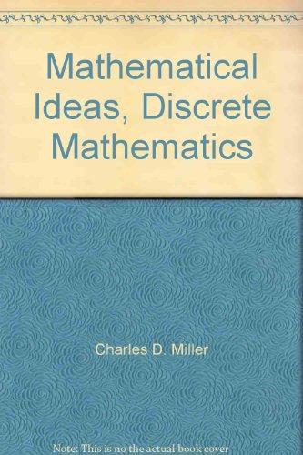 Mathematical Ideas, Discrete Mathematics: Charles D. Miller; Vern E. Heeren; John Hornsby