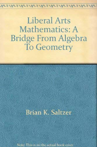 Liberal Arts Mathematics: A Bridge From Algebra To Geometry