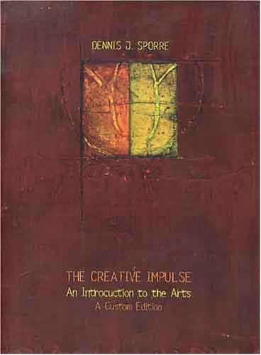 The Creative Impulse: An Introduction to the: Dennis J. Sporre