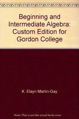 Beginning and Intermediate Algebra: Custom Edition for: K. Elayn Martin-Gay