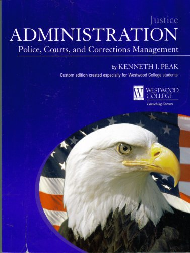 Justice Administration Police, Courts, and Corrections Management: Kenneth J Peak