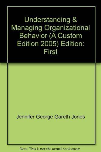 Understanding and Managing Organizational Behavior: Jennifer M. George,