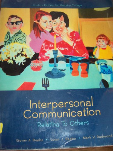 Interpersonal Communication Relating To Others Custom Edition: Steven A. Beebe