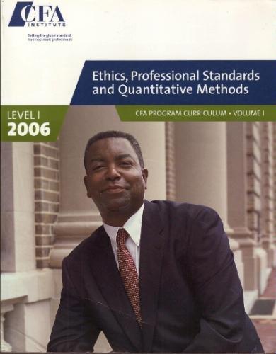 Ethics, Professional Standards And Quantitative Methods: Cfa Program Curriculum, Level 1: CFA ...