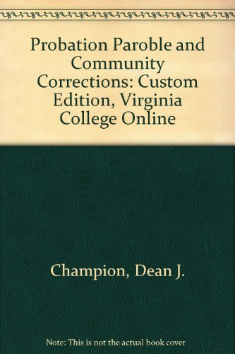 Probation Paroble and Community Corrections: Custom Edition, Virginia College Online: Dean J. ...