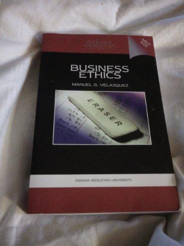 Business Ethics (Mgt 525 Indiana Wesleyan University): Manuel G. Velasquez